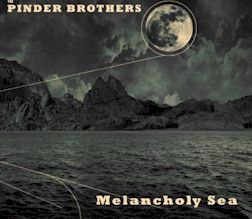 Pinder Brothers/Melancholy Sea ....CD $15.99